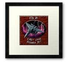 F-15 Eagle Fly It Like You Stole It Framed Print