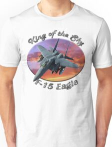 F-15 Eagle King Of The Sky Unisex T-Shirt