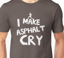 I make asphalt cry Unisex T-Shirt