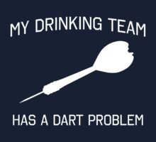 My drinking team has a dart problem by sportsfan