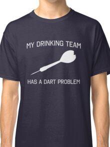 My drinking team has a dart problem Classic T-Shirt