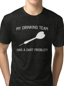 My drinking team has a dart problem Tri-blend T-Shirt