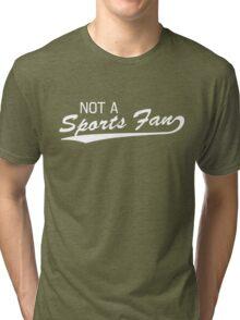 Not a sports fan Tri-blend T-Shirt