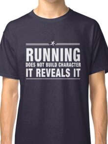 Running does not build character it reveals it Classic T-Shirt