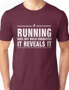 Running does not build character it reveals it Unisex T-Shirt