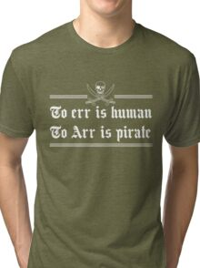 To err is human. To arr is pirate Tri-blend T-Shirt