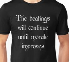 Beatings will continue until morale improves Unisex T-Shirt
