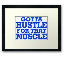 Gotta Hustle For That Muscle Blue Framed Print