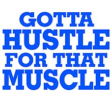 Gotta Hustle For That Muscle Blue Photographic Print