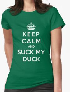 Keep Calm And Suck My Duck Womens Fitted T-Shirt