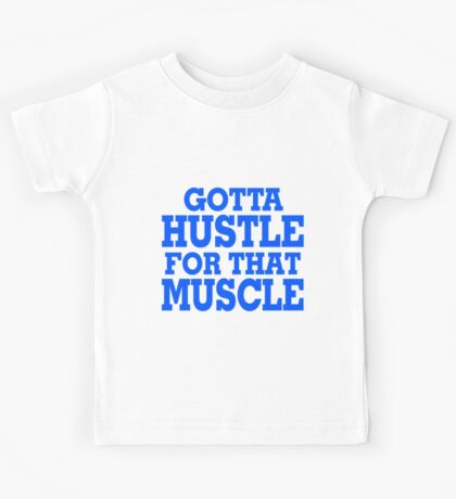 Gotta Hustle For That Muscle Blue Kids Tee