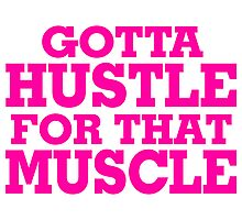 Gotta Hustle For That Muscle Pink Photographic Print