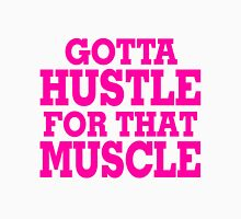 Gotta Hustle For That Muscle Pink Unisex T-Shirt