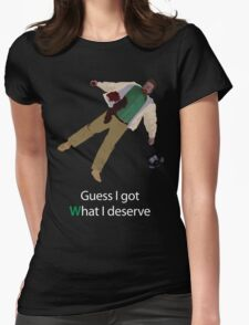 Dead Walt - Guess I got what I deserve Womens Fitted T-Shirt