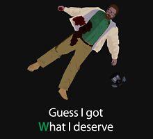 Dead Walt - Guess I got what I deserve Unisex T-Shirt