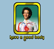 Slim Goodbody - Have a Good Body  Unisex T-Shirt