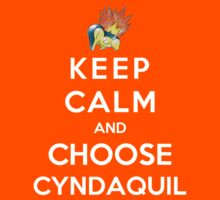 Keep Calm And Choose Cyndaquil by Phaedrart