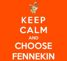Keep Calm And Choose Fennekin by Phaedrart