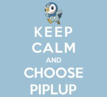 Keep Calm And Choose Piplup by Phaedrart