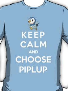 Keep Calm And Choose Piplup T-Shirt