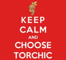 Keep Calm And Choose Torchic Kids Clothes