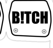 The Bitch Pedal 1.0 Sticker