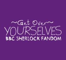 Get over yourselves BBC Sherlock fandom by Kiluvi