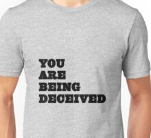 You are being deceived Unisex T-Shirt