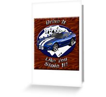 Dodge Viper Drive It Like You Stole It Greeting Card