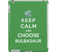 Keep Calm And Choose Bulbasaur iPad Case/Skin