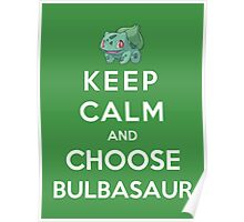 Keep Calm And Choose Bulbasaur Poster