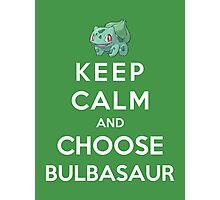 Keep Calm And Choose Bulbasaur Photographic Print