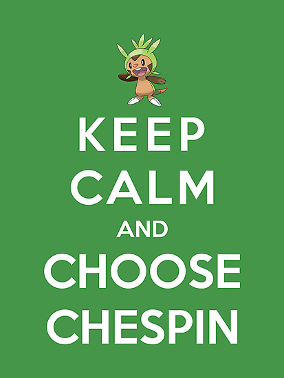 Keep Calm And Choose Chespin by Phaedrart