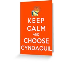 Keep Calm And Choose Cyndaquil Greeting Card