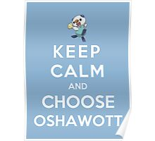 Keep Calm And Choose Oshawott Poster