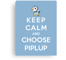 Keep Calm And Choose Piplup Canvas Print