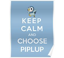 Keep Calm And Choose Piplup Poster