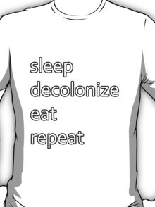 sleep decolonize eat repeat T-Shirt