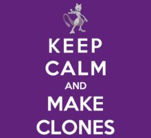 Keep Calm And Make Clones by Phaedrart