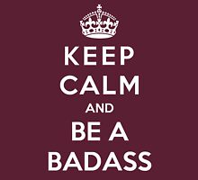 Keep Calm And Be A Badass T-Shirt