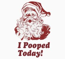 I Pooped Today Santa by Rajee