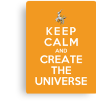Keep Calm And Create The Universe Canvas Print