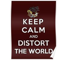 Keep Calm And Distort The World Poster