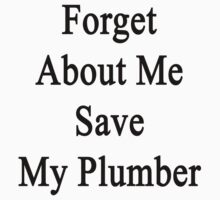 Forget About Me Save My Plumber  by supernova23