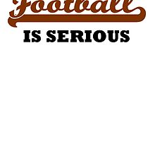 Football Is Serious by kwg2200