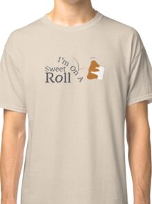 I'm On A Sweet Roll Classic T-Shirt
