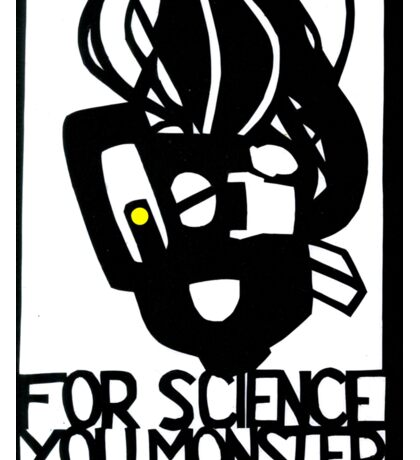 For Science, You Monster Sticker