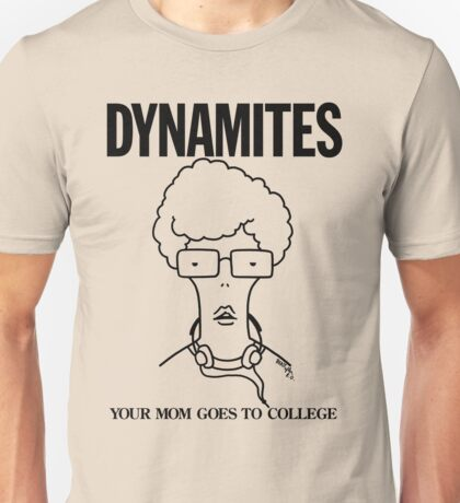 DYNAMITES: YOUR MOM GOES TO COLLEGE Unisex T-Shirt
