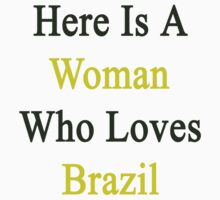 Here Is A Woman Who Loves Brazil  by supernova23