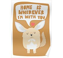 Fennec Fox - Home Is Wherever I'm With You Poster